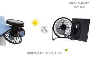 Guide d'achat des ventilateurs solaires portables : les mini, les extracteurs solaire ou les ventilateurs solaires multifonctions